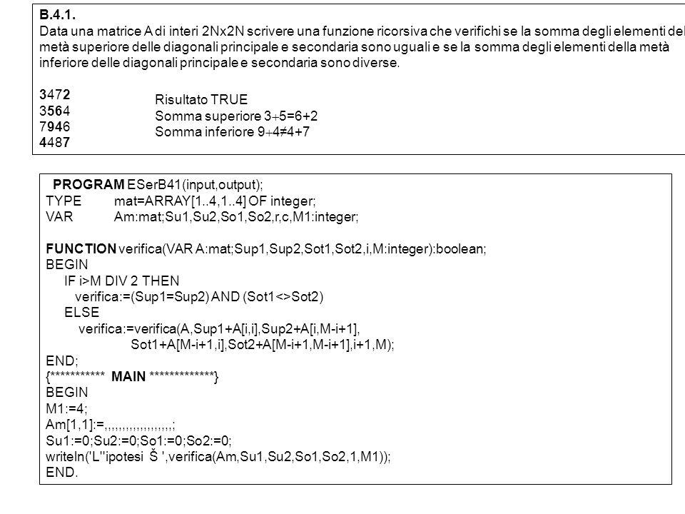 B.4.1. Data una matrice A di interi 2Nx2N scrivere una funzione ricorsiva che verifichi se la somma degli elementi della metà superiore delle diagonal