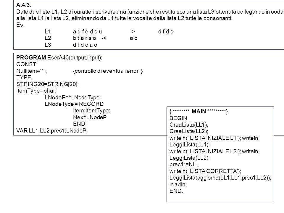 A.4.3. Date due liste L1, L2 di caratteri scrivere una funzione che restituisca una lista L3 ottenuta collegando in coda alla lista L1 la lista L2, el