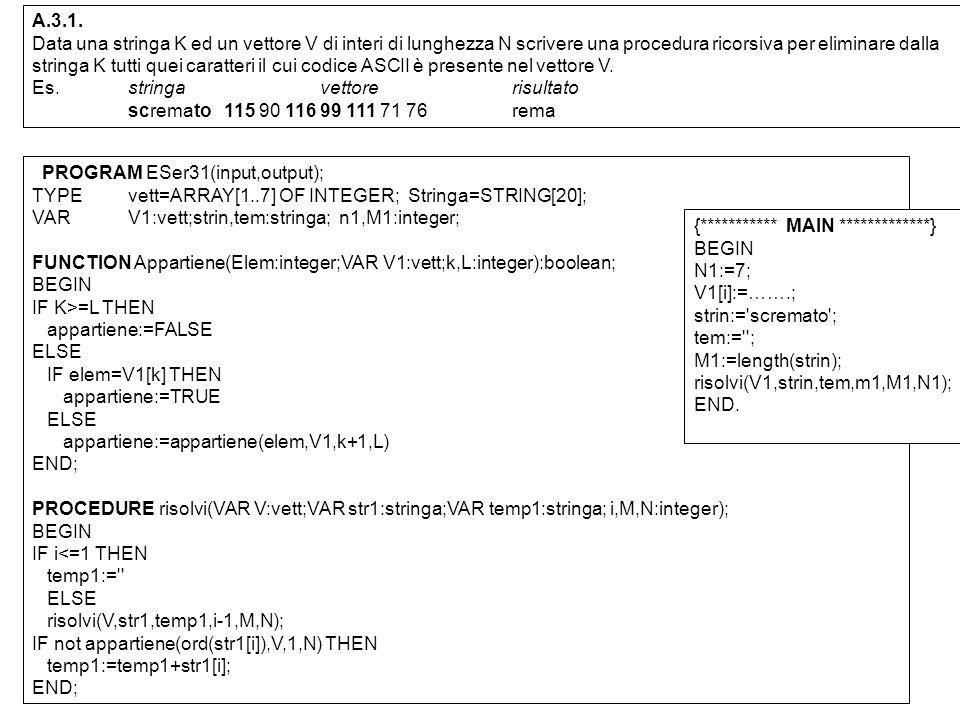 A.3.1. Data una stringa K ed un vettore V di interi di lunghezza N scrivere una procedura ricorsiva per eliminare dalla stringa K tutti quei caratteri