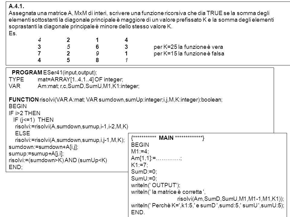 A.4.1. Assegnata una matrice A, MxM di interi, scrivere una funzione ricorsiva che dia TRUE se la somma degli elementi sottostanti la diagonale princi