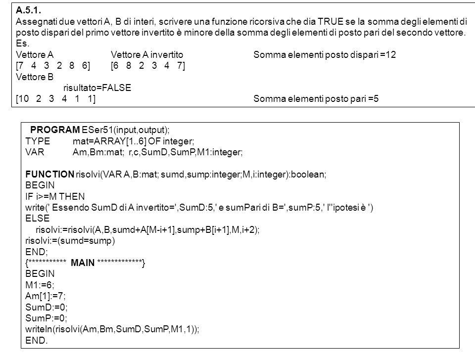 A.5.1. Assegnati due vettori A, B di interi, scrivere una funzione ricorsiva che dia TRUE se la somma degli elementi di posto dispari del primo vettor