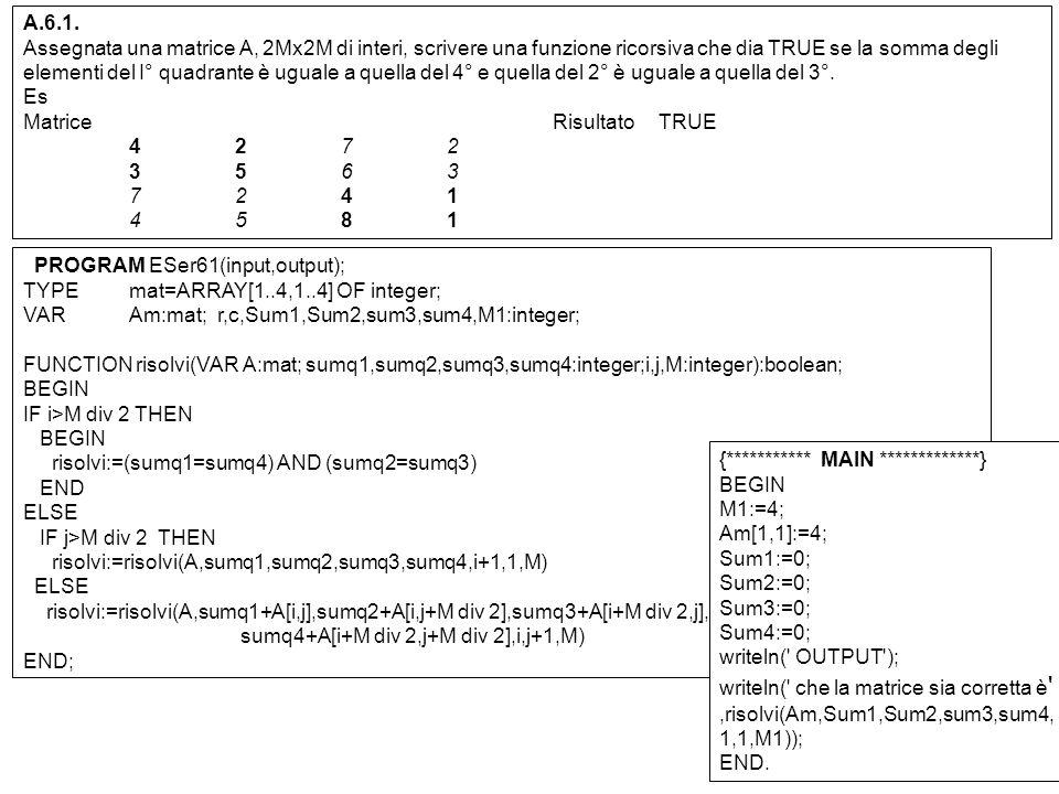 A.6.1. Assegnata una matrice A, 2Mx2M di interi, scrivere una funzione ricorsiva che dia TRUE se la somma degli elementi del I° quadrante è uguale a q
