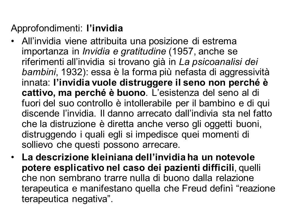Approfondimenti: l'invidia All'invidia viene attribuita una posizione di estrema importanza in Invidia e gratitudine (1957, anche se riferimenti all'i