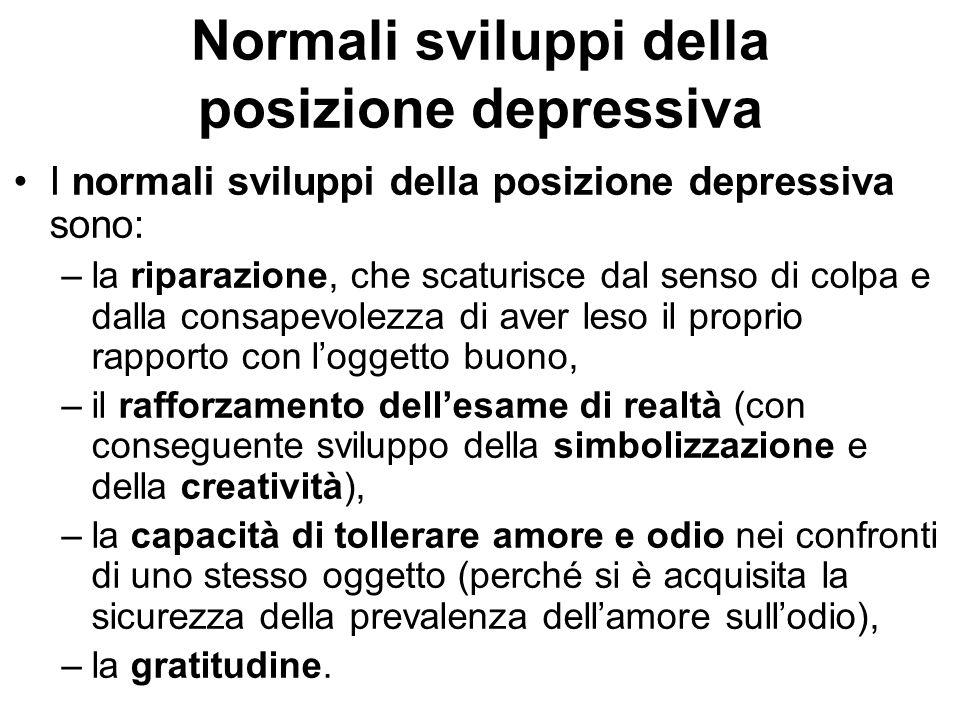 Normali sviluppi della posizione depressiva I normali sviluppi della posizione depressiva sono: –la riparazione, che scaturisce dal senso di colpa e d