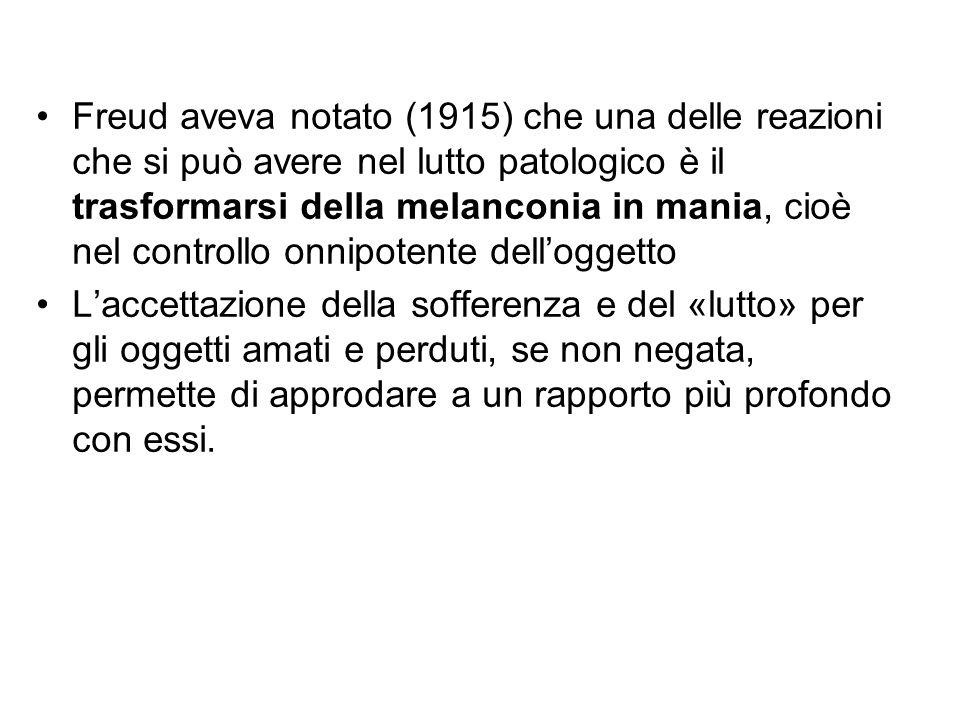 Freud aveva notato (1915) che una delle reazioni che si può avere nel lutto patologico è il trasformarsi della melanconia in mania, cioè nel controllo