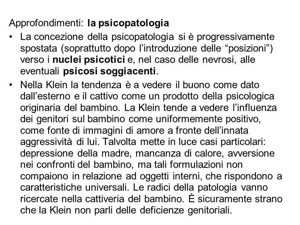 """Approfondimenti: la psicopatologia La concezione della psicopatologia si è progressivamente spostata (soprattutto dopo l'introduzione delle """"posizioni"""