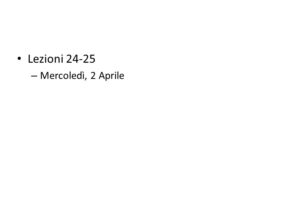 Lezioni 24-25 – Mercoledì, 2 Aprile