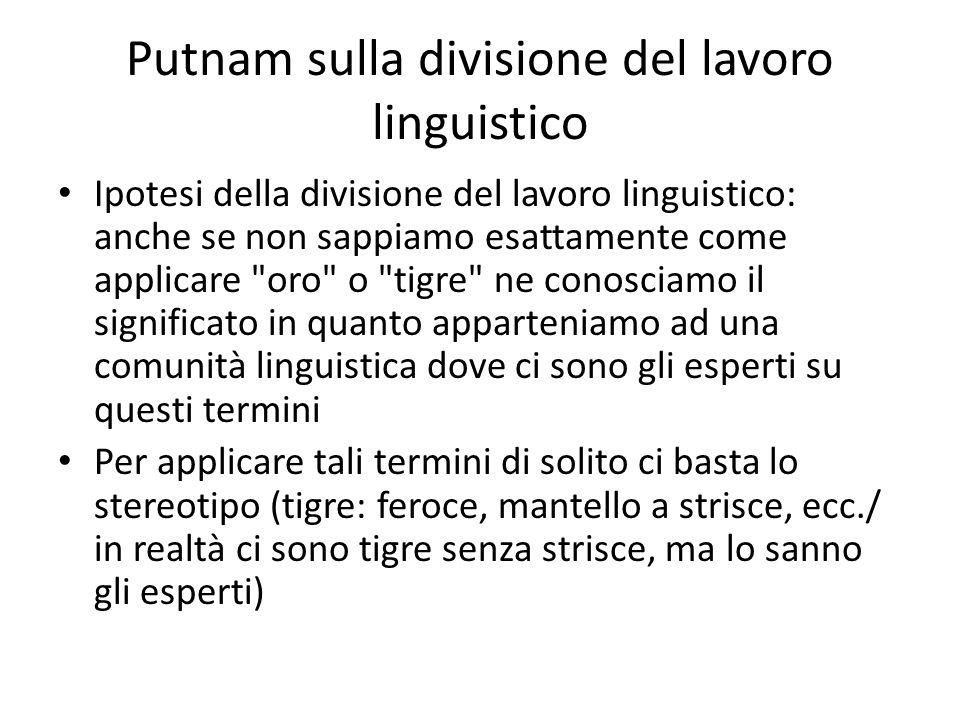 Putnam sulla divisione del lavoro linguistico Ipotesi della divisione del lavoro linguistico: anche se non sappiamo esattamente come applicare