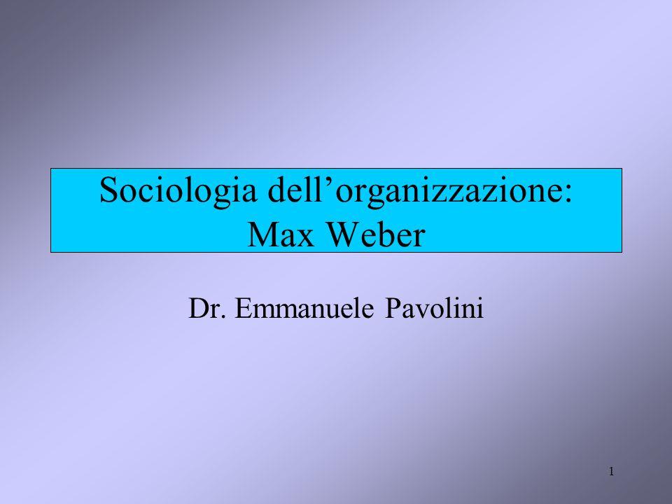 1 Sociologia dell'organizzazione: Max Weber Dr. Emmanuele Pavolini