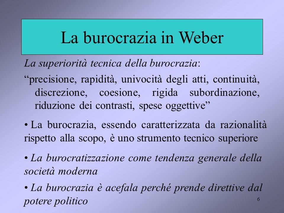 """6 La burocrazia in Weber La superiorità tecnica della burocrazia: """"precisione, rapidità, univocità degli atti, continuità, discrezione, coesione, rigi"""