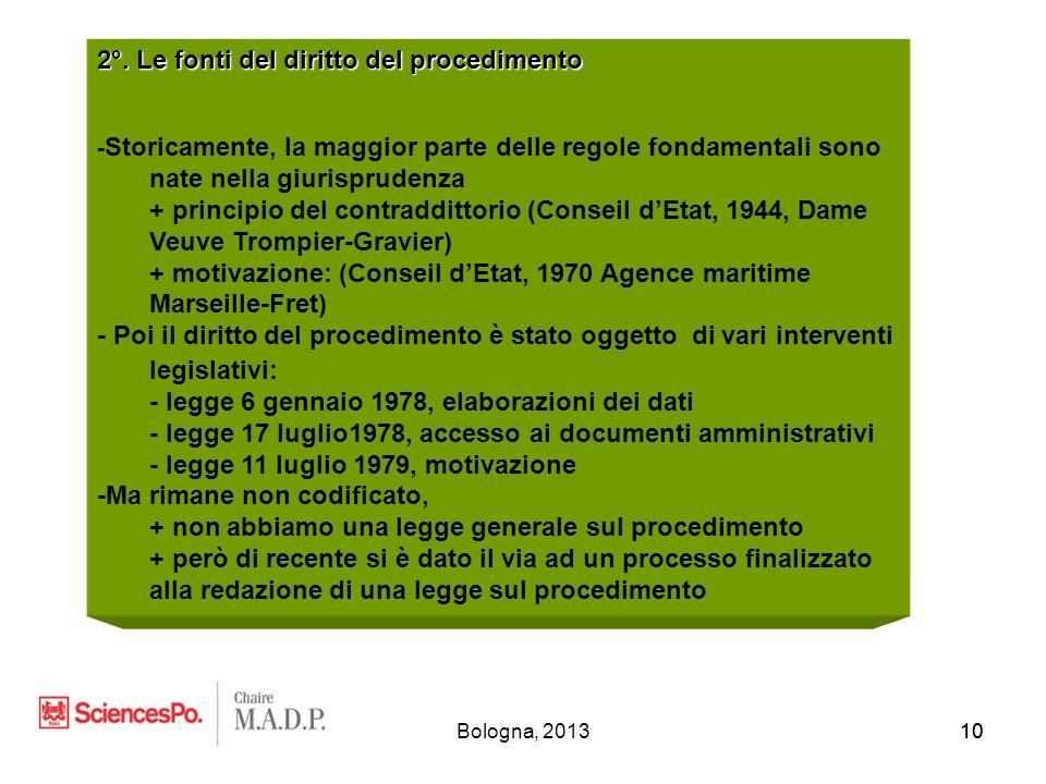 10 2°. Le fonti del diritto del procedimento - Storicamente, la maggior parte delle regole fondamentali sono nate nella giurisprudenza + principio del