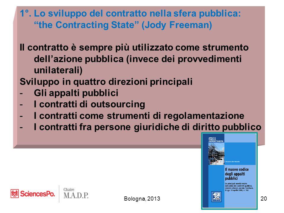 """Bologna, 201320 1°. Lo sviluppo del contratto nella sfera pubblica: """"the Contracting State"""" (Jody Freeman) Il contratto è sempre più utilizzato come s"""
