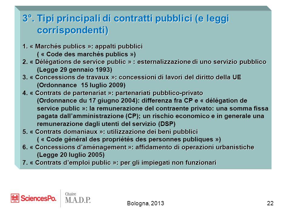 Bologna, 201322 3°. Tipi principali di contratti pubblici (e leggi corrispondenti) 1. « Marchés publics »: appalti pubblici ( « Code des marchés publi