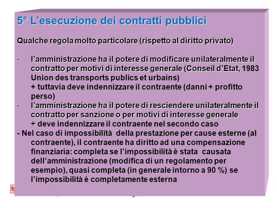 Bologna, 201324 5° L'esecuzione dei contratti pubblici Qualche regola molto particolare (rispetto al diritto privato) -l'amministrazione ha il potere