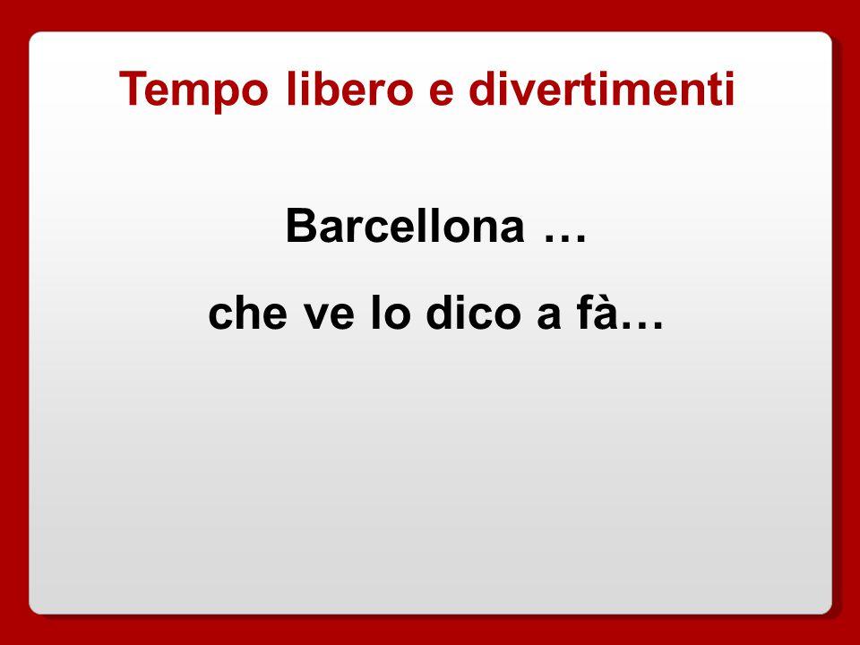 Tempo libero e divertimenti Barcellona … che ve lo dico a fà…