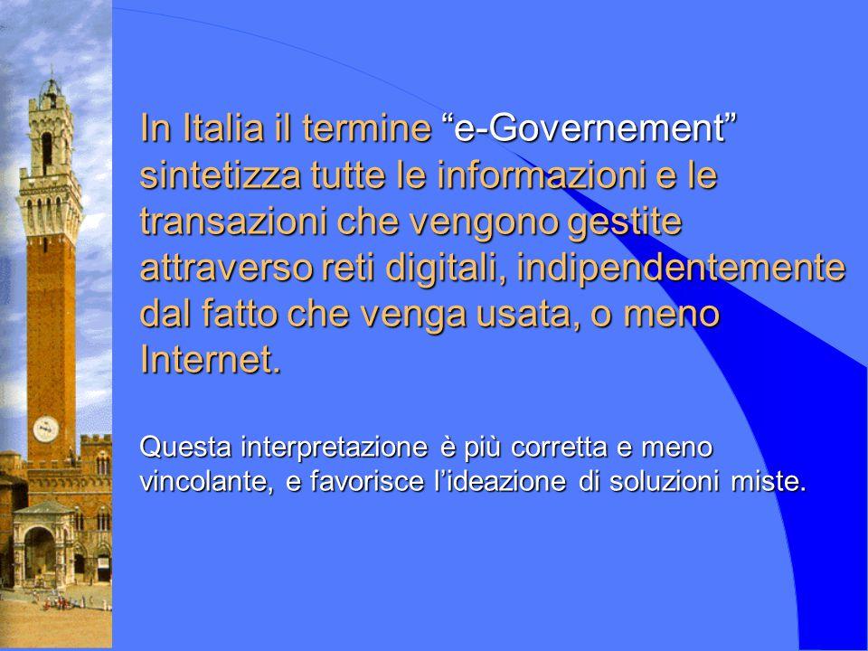 In Italia il termine e-Governement sintetizza tutte le informazioni e le transazioni che vengono gestite attraverso reti digitali, indipendentemente dal fatto che venga usata, o meno Internet.