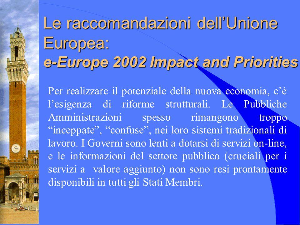 Le raccomandazioni dell'Unione Europea: e-Europe 2002 Impact and Priorities Per realizzare il potenziale della nuova economia, c'è l'esigenza di rifor