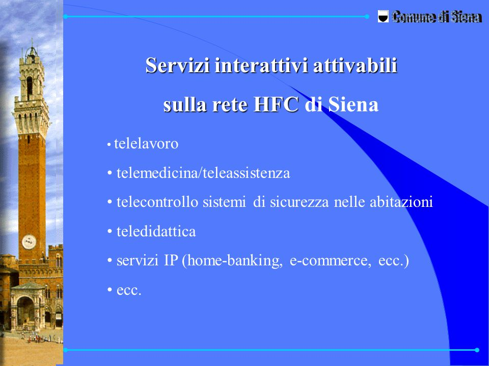 Servizi interattivi attivabili sulla rete HFC sulla rete HFC di Siena telelavoro telemedicina/teleassistenza telecontrollo sistemi di sicurezza nelle