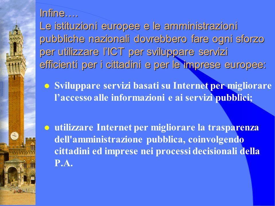 Infine…. Le istituzioni europee e le amministrazioni pubbliche nazionali dovrebbero fare ogni sforzo per utilizzare l'ICT per sviluppare servizi effic