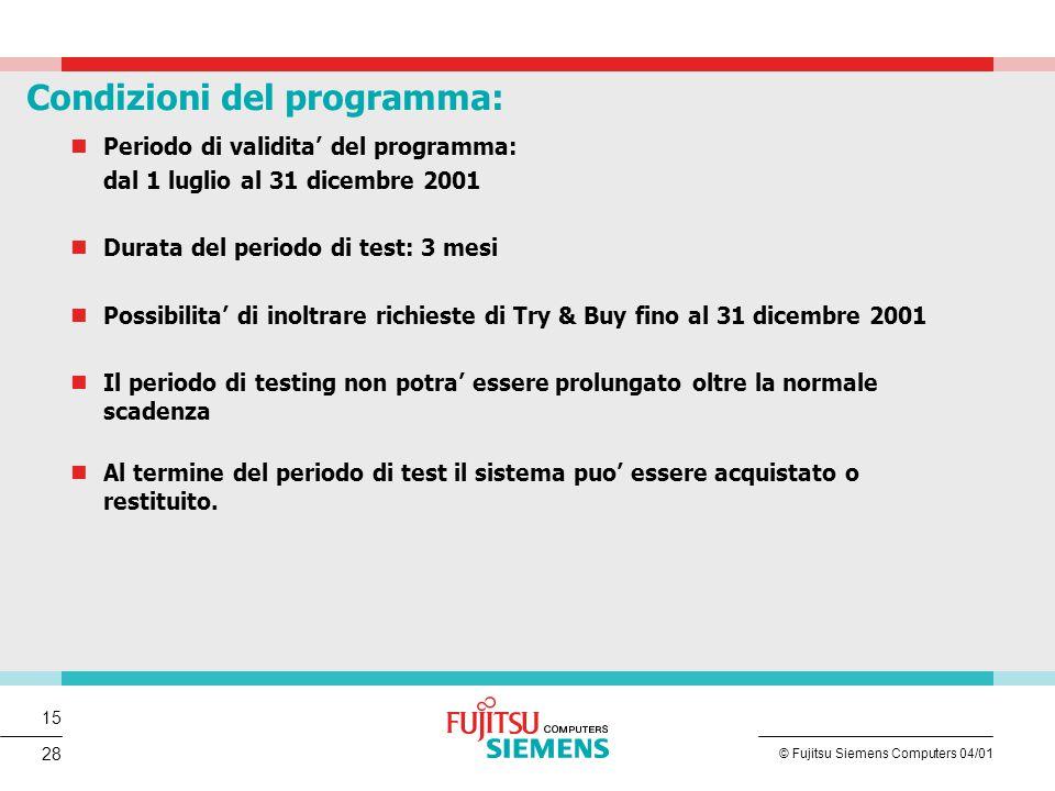 15 © Fujitsu Siemens Computers 04/01 28 Condizioni del programma: Periodo di validita' del programma: dal 1 luglio al 31 dicembre 2001 Durata del peri