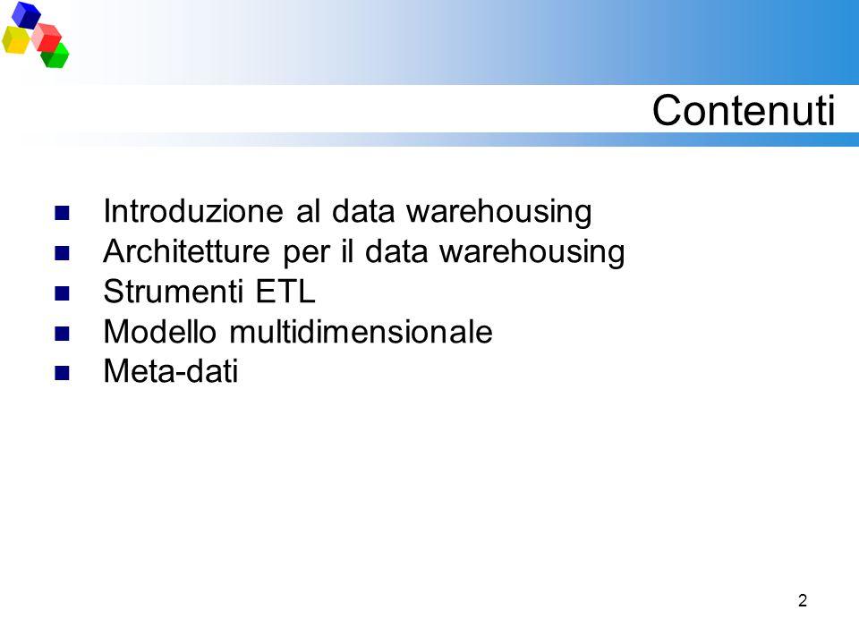 2 Contenuti Introduzione al data warehousing Architetture per il data warehousing Strumenti ETL Modello multidimensionale Meta-dati
