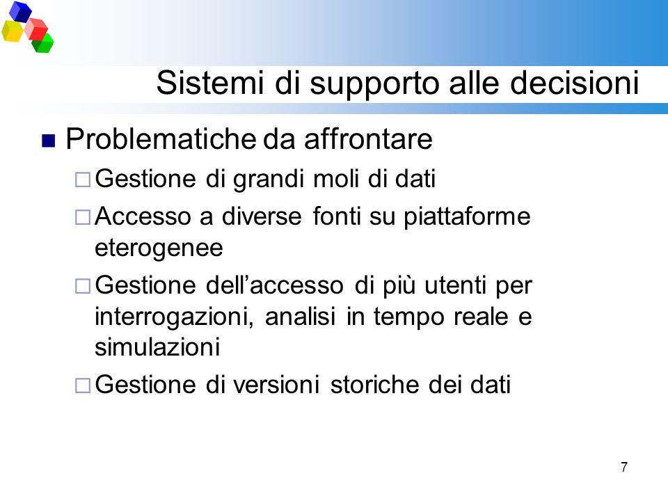 7 Sistemi di supporto alle decisioni Problematiche da affrontare  Gestione di grandi moli di dati  Accesso a diverse fonti su piattaforme eterogenee