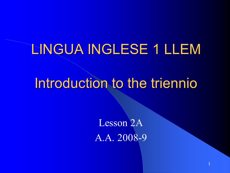 1 LINGUA INGLESE 1 LLEM Introduction to the triennio Lesson 2A A.A. 2008-9