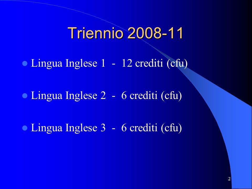 2 Triennio 2008-11 Lingua Inglese 1 - 12 crediti (cfu) Lingua Inglese 2 - 6 crediti (cfu) Lingua Inglese 3 - 6 crediti (cfu)