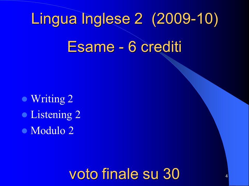 4 Lingua Inglese 2 (2009-10) Esame - 6 crediti voto finale su 30 Writing 2 Listening 2 Modulo 2