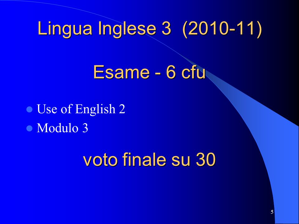 5 Lingua Inglese 3 (2010-11) Esame - 6 cfu voto finale su 30 Use of English 2 Modulo 3