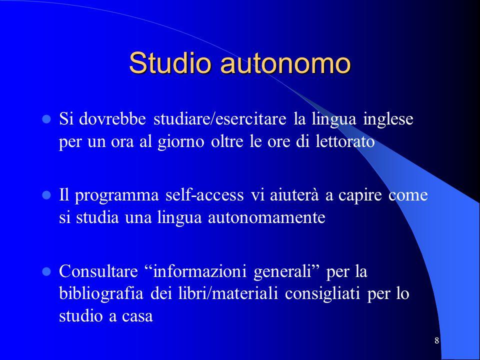 8 Studio autonomo Si dovrebbe studiare/esercitare la lingua inglese per un ora al giorno oltre le ore di lettorato Il programma self-access vi aiuterà