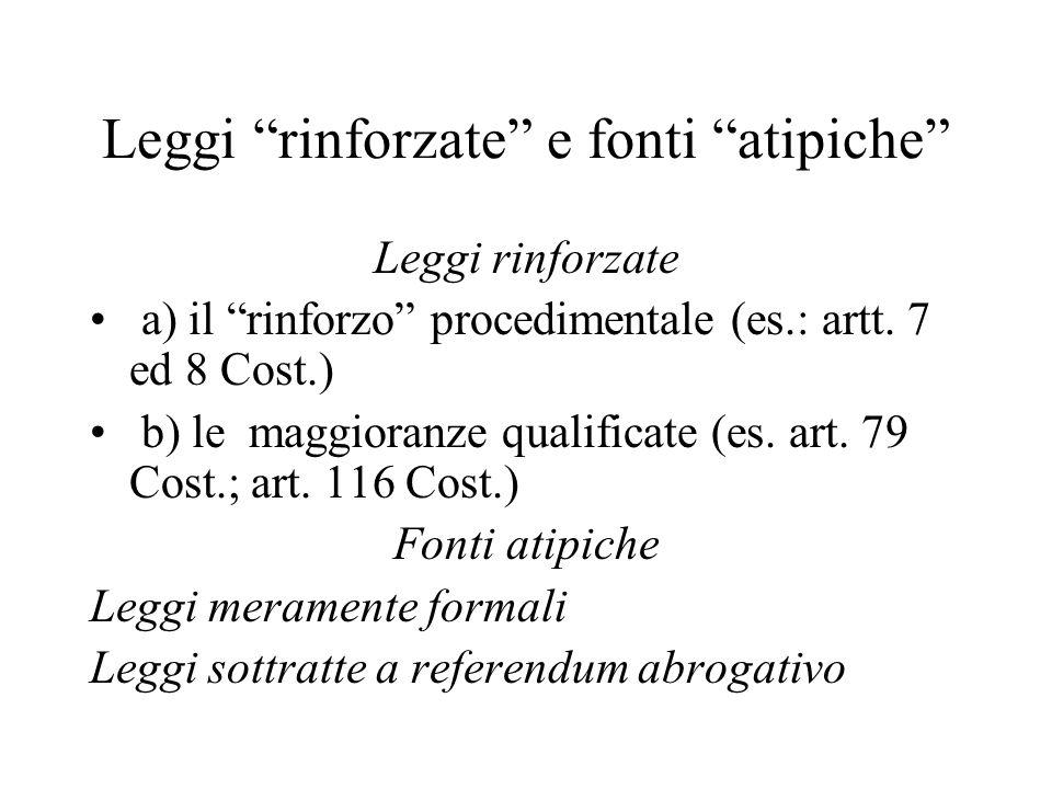 Leggi rinforzate e fonti atipiche Leggi rinforzate a) il rinforzo procedimentale (es.: artt.