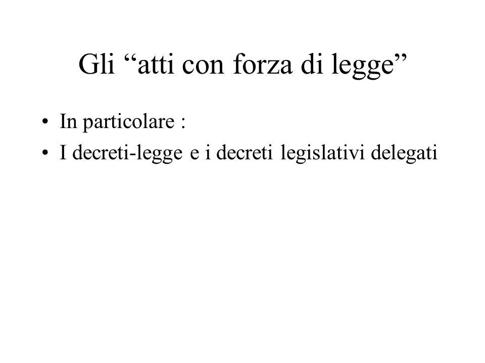 Gli atti con forza di legge In particolare : I decreti-legge e i decreti legislativi delegati