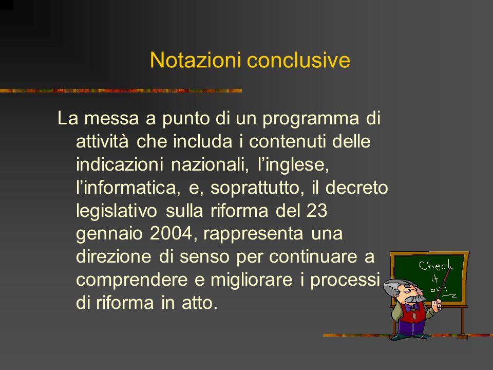 Notazioni conclusive La messa a punto di un programma di attività che includa i contenuti delle indicazioni nazionali, l'inglese, l'informatica, e, so