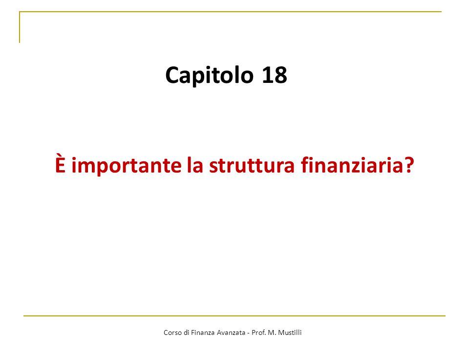 Capitolo 18 È importante la struttura finanziaria? Corso di Finanza Avanzata - Prof. M. Mustilli