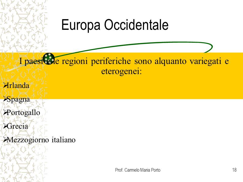 Prof. Carmelo Maria Porto18 Europa Occidentale I paesi e le regioni periferiche sono alquanto variegati e eterogenei:  Irlanda  Spagna  Portogallo