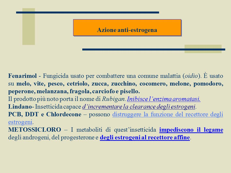 Azione anti-estrogena Fenarimol - Fungicida usato per combattere una comune malattia (oidio). È usato su melo, vite, pesco, cetriolo, zucca, zucchino,