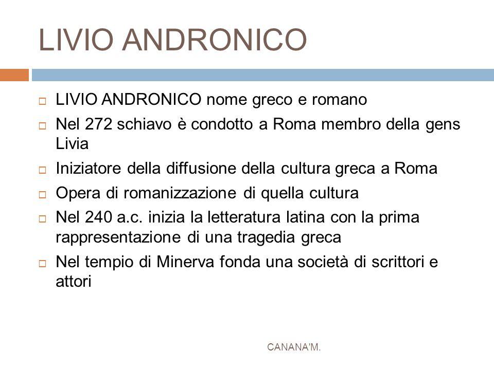 LIVIO ANDRONICO  LIVIO ANDRONICO nome greco e romano  Nel 272 schiavo è condotto a Roma membro della gens Livia  Iniziatore della diffusione della