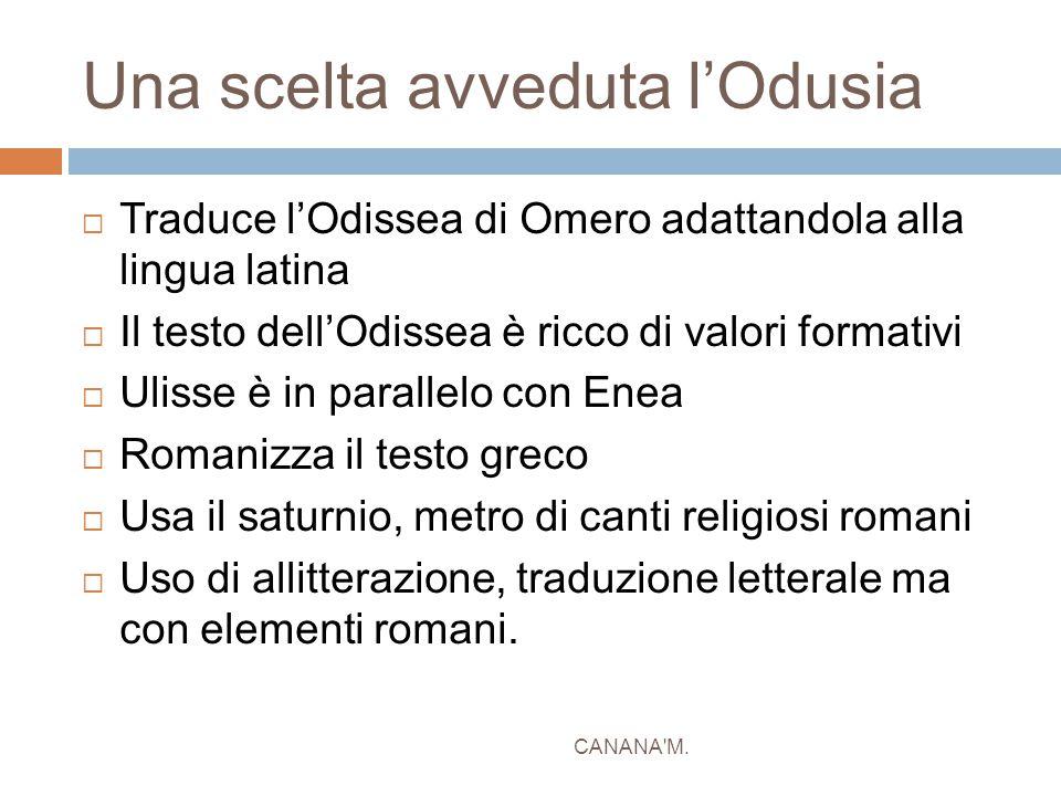 Una scelta avveduta l'Odusia  Traduce l'Odissea di Omero adattandola alla lingua latina  Il testo dell'Odissea è ricco di valori formativi  Ulisse