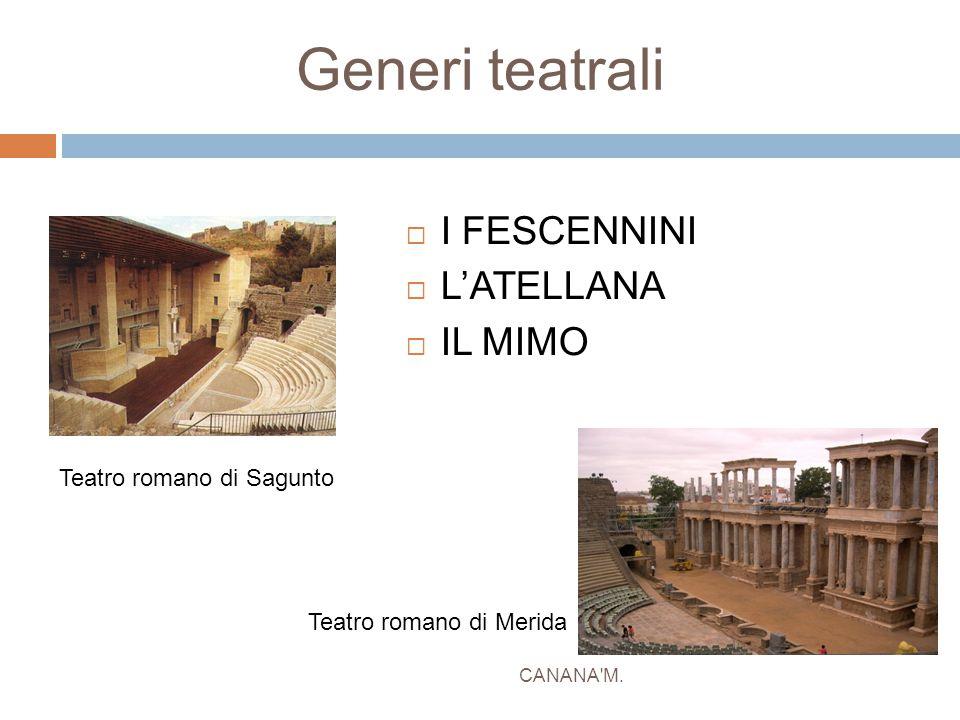 Generi teatrali CANANA'M.  I FESCENNINI  L'ATELLANA  IL MIMO Teatro romano di Merida Teatro romano di Sagunto