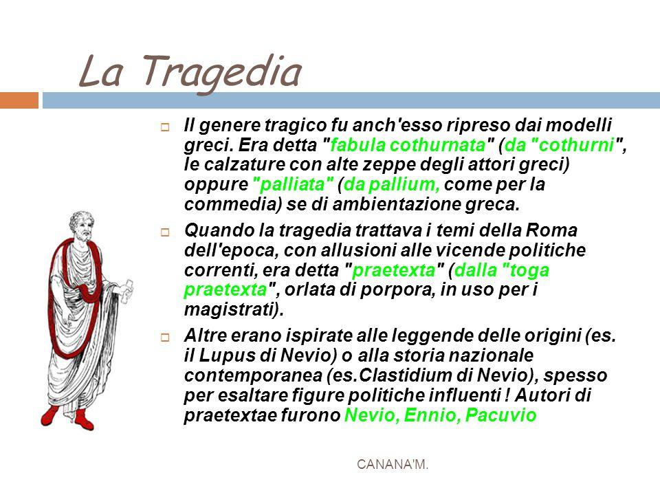 La Tragedia CANANA'M.  Il genere tragico fu anch'esso ripreso dai modelli greci. Era detta