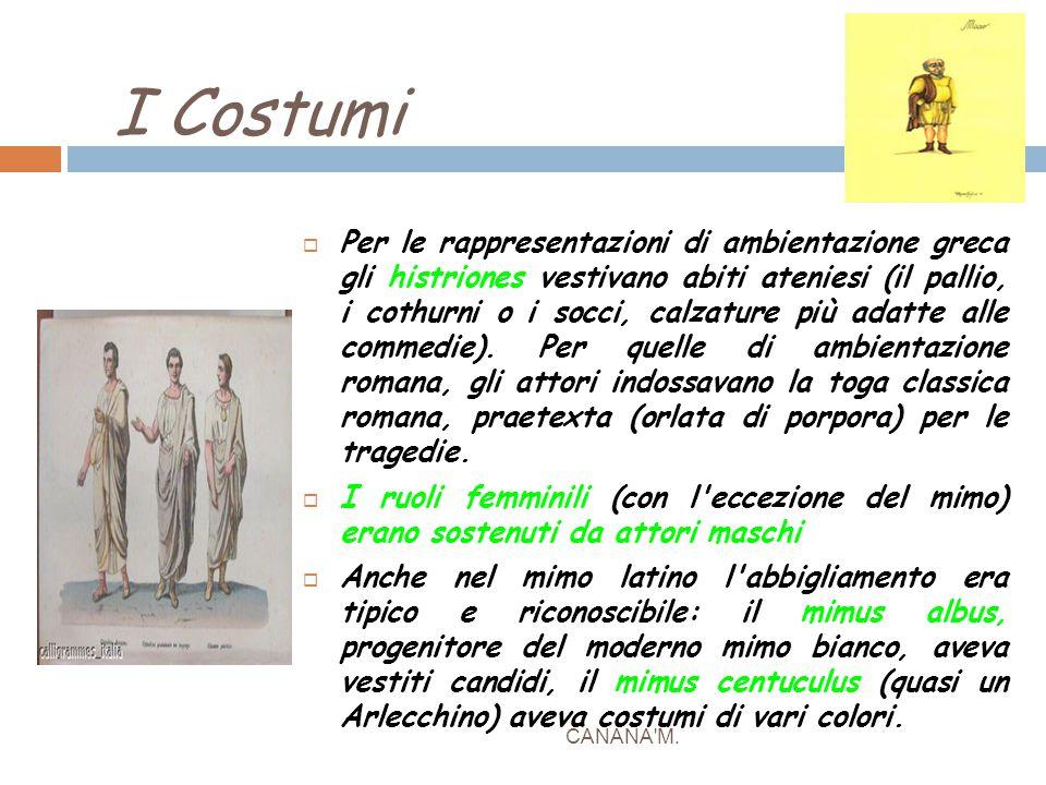 I Costumi CANANA'M.  Per le rappresentazioni di ambientazione greca gli histriones vestivano abiti ateniesi (il pallio, i cothurni o i socci, calzatu