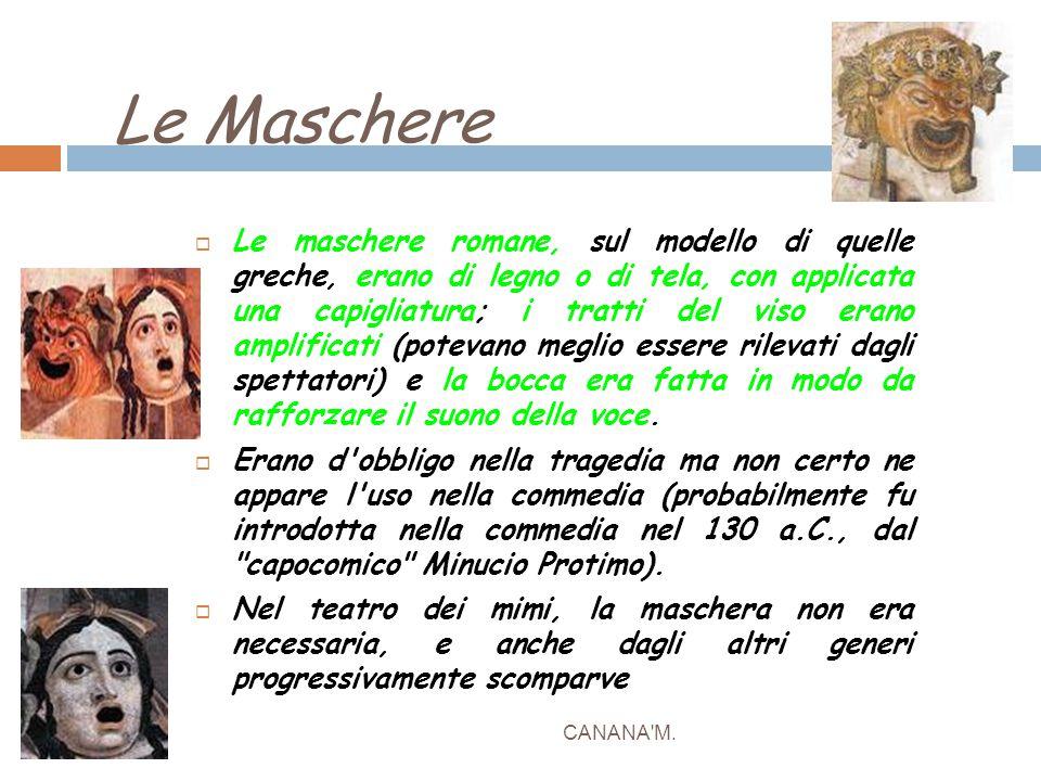 Le Maschere CANANA'M.  Le maschere romane, sul modello di quelle greche, erano di legno o di tela, con applicata una capigliatura; i tratti del viso