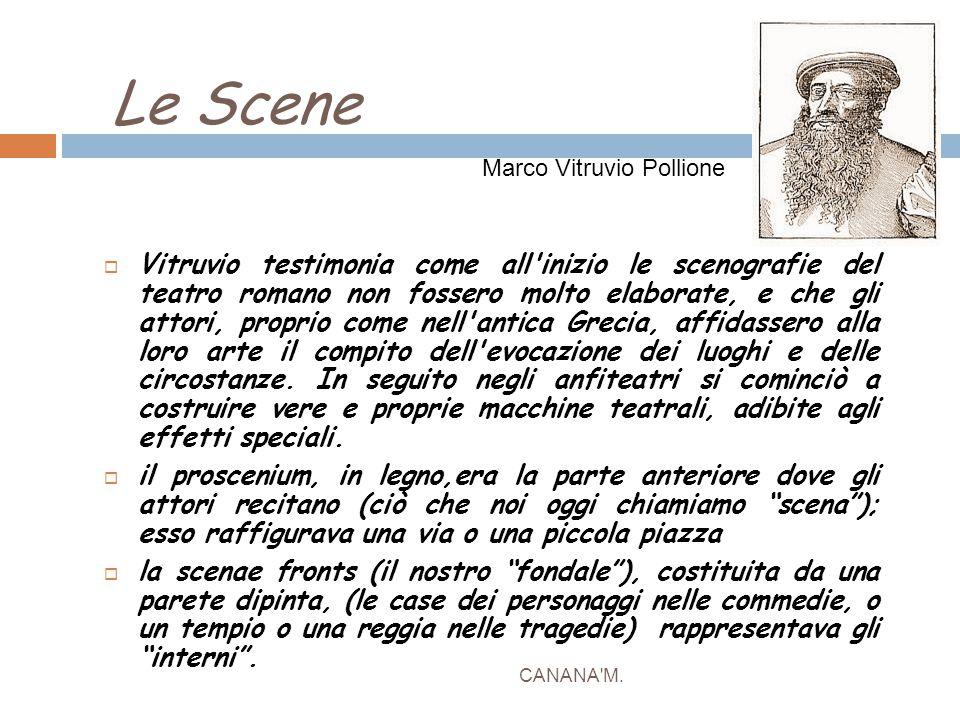 Le Scene CANANA'M.  Vitruvio testimonia come all'inizio le scenografie del teatro romano non fossero molto elaborate, e che gli attori, proprio come