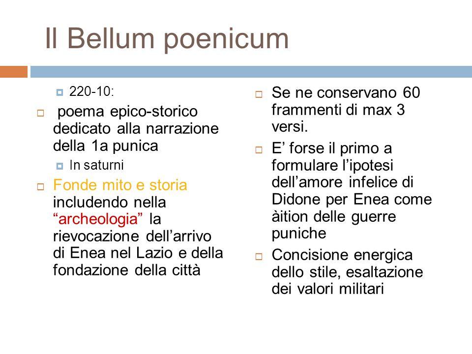 """Il Bellum poenicum  220-10:  poema epico-storico dedicato alla narrazione della 1a punica  In saturni  Fonde mito e storia includendo nella """"arche"""