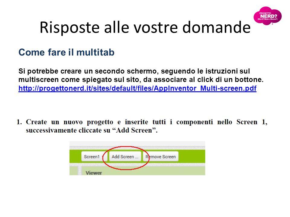 Risposte alle vostre domande Come fare il multitab Si potrebbe creare un secondo schermo, seguendo le istruzioni sul multiscreen come spiegato sul sito, da associare al click di un bottone.