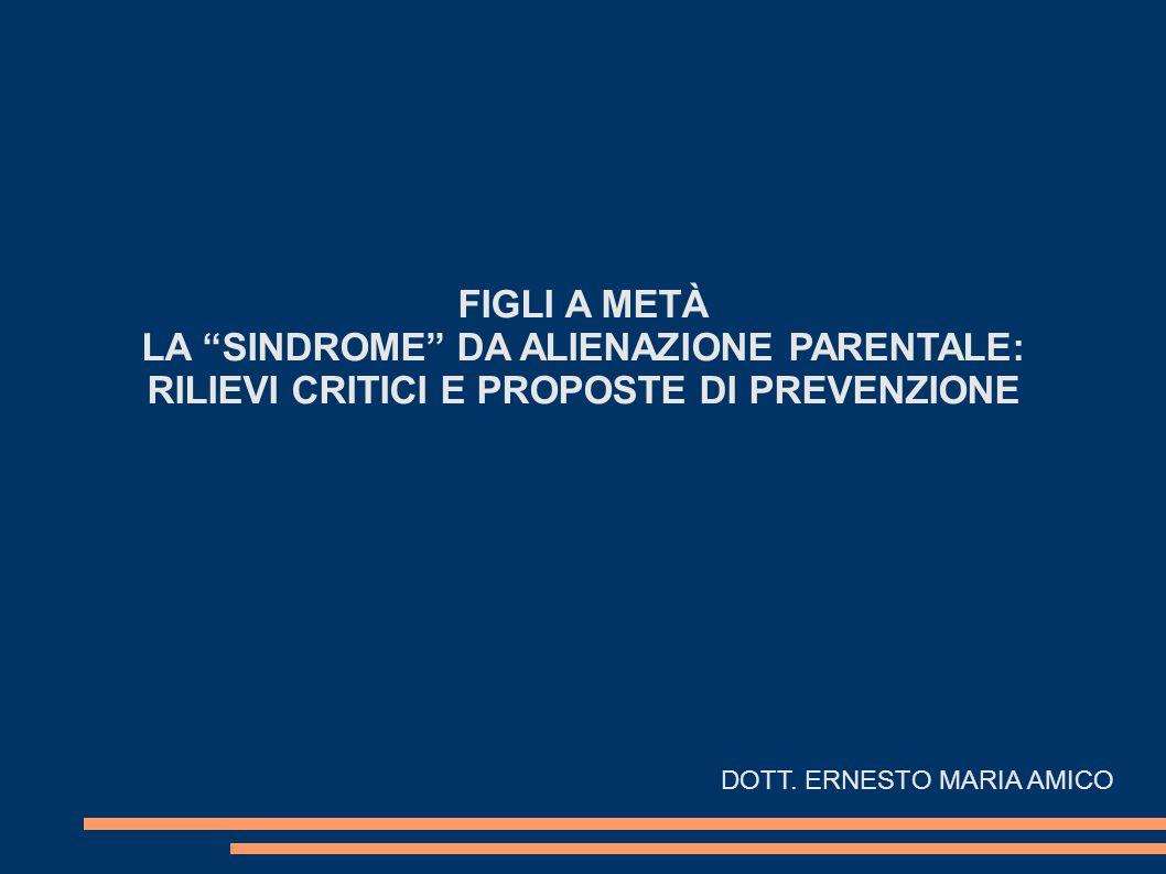 FIGLI A METÀ LA SINDROME DA ALIENAZIONE PARENTALE: RILIEVI CRITICI E PROPOSTE DI PREVENZIONE DOTT.