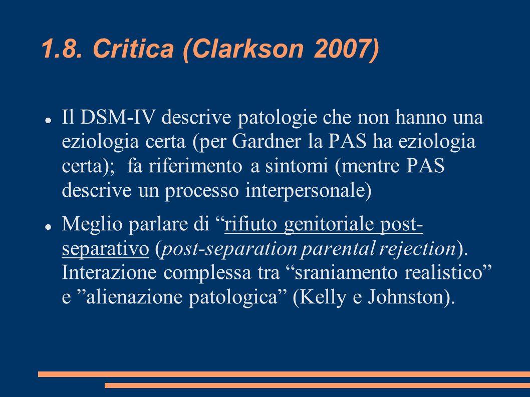1.8. Critica (Clarkson 2007) Il DSM-IV descrive patologie che non hanno una eziologia certa (per Gardner la PAS ha eziologia certa); fa riferimento a