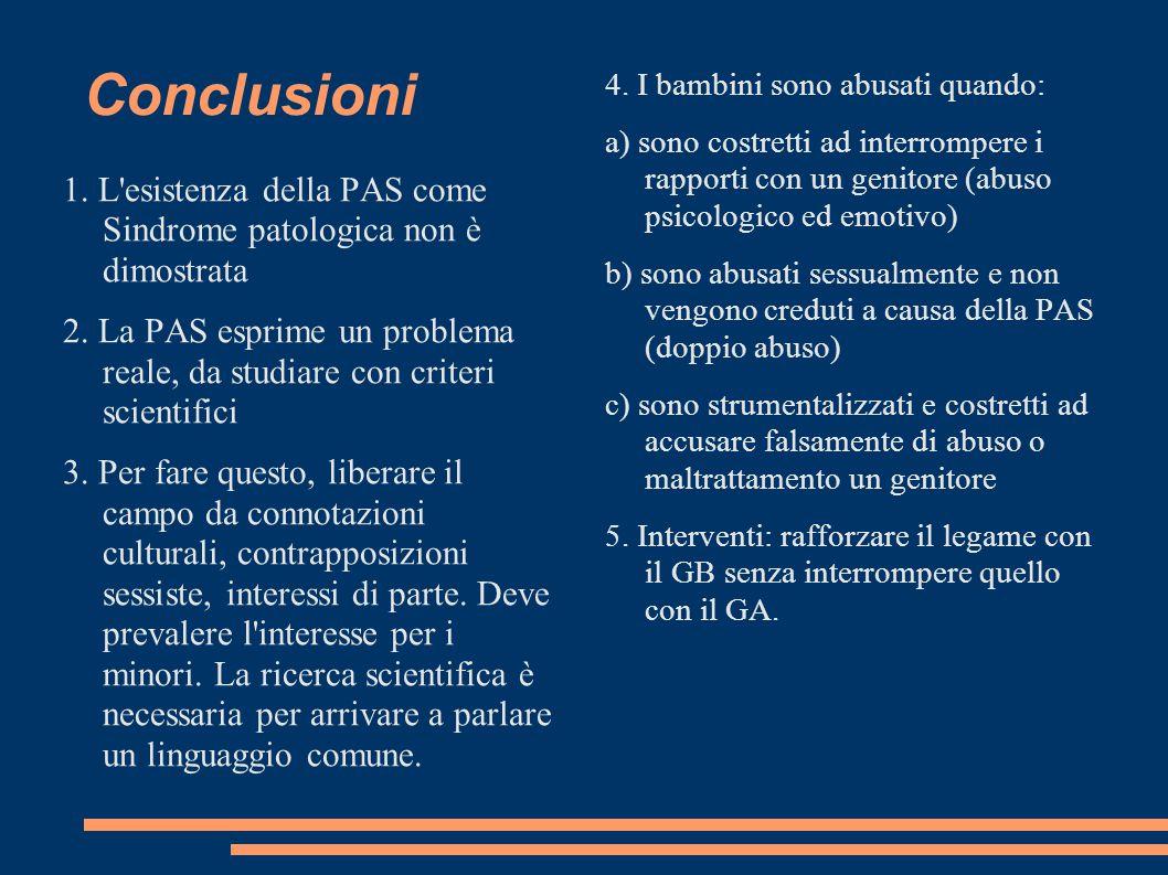Conclusioni 1.L esistenza della PAS come Sindrome patologica non è dimostrata 2.