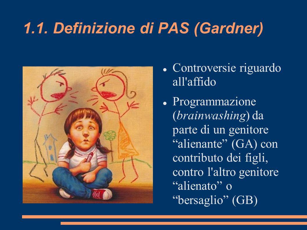 """1.1. Definizione di PAS (Gardner) Controversie riguardo all'affido Programmazione (brainwashing) da parte di un genitore """"alienante"""" (GA) con contribu"""